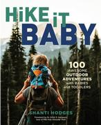 Hike it, Baby: 100 Awesome Outdoor Adventures with Babies and Toddlers